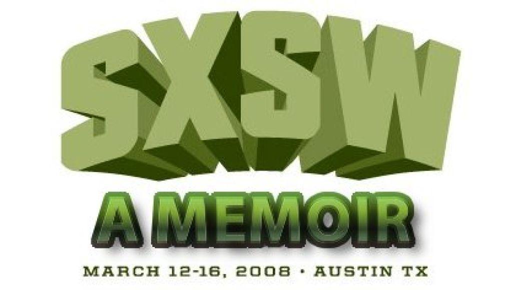 sxswmemoir A SXSW Memoir: Day Four