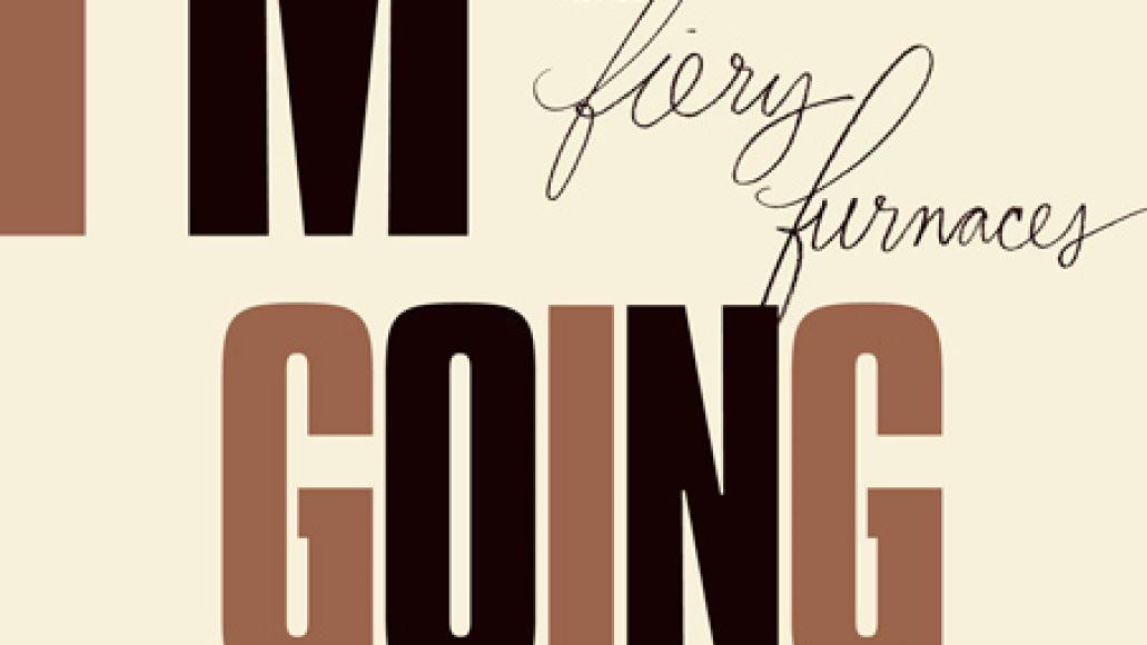 imgoingaway The Fiery Furnaces return with Im Going Away